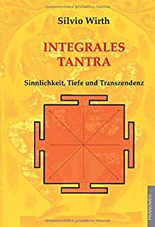 Integrales Tantra - Sinnlichkeit, Tiefe und Transzendenz